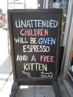 unattended-children-will-be-given-espresso-and-a-free-kitten
